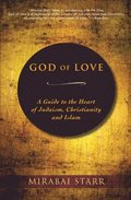 God of Love: A Guide to the Heart of Judaism, Christianity and Islam