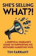 She's Selling What?!: A Skeptical Husband's Guide to Supporting His Network Marketing Wife