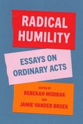 Radical Humility: Essays on Ordinary Acts