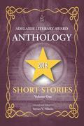 Adelaide Literary Award Anthology 2018: Short Stories, Volume One