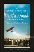 Complete Writings Of Art Smith, The Bird Boy Of Fort Wayne, Edited By Michael Martone
