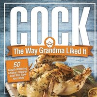 Cock, The Way Grandma Liked It