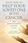 Know How to Help Your Loved One with Cancer