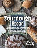 Sourdough Bread: Beginners Guide with Bakers Recipes and Techniques for Baking Artisan Bread, Sweet and Savory Pastry, and Gluten Free