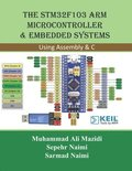 The STM32F103 Arm Microcontroller and Embedded Systems: Using Assembly and C