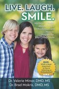 Live. Laugh. Smile: Myths and Truths About Today's Orthodontics and How to Prepare for Your Child's Smile