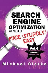 Search Engine Optimization in 2019 Made (Stupidly) Easy