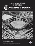 The Base Ball Palace of the World: Comiskey Park