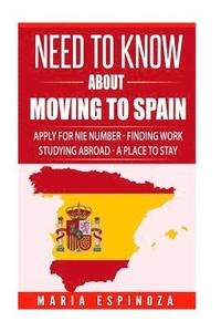Need To Know about Moving to Spain: Apply for NIE number, Finding Work, Studying Abroad, Finding a Place to Stay