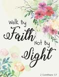 2 Corinthians 5: 7-Walk by Faith Not by Sight: Pink Floral Watercolor, Composition Book, Journal, 8.5 X 11 Inch 110 Page, Wide Ruled