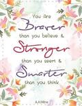 You Are Braver Than You Believe and Stronger Than You Seem and Smarter Than You: Pink Floral Watercolor, Composition Book, Journal, Notebook 8.5 X 11