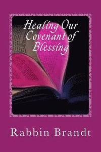 Healing Our Covenant of Blessing: In Messiah Yeshua
