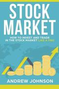 Stock Market: How to Invest and Trade in the Stock Market Like a Pro: Stock Market Trading Secrets