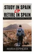 Study in Spain or Retire in Spain: The Full Guide About Moving to Spain