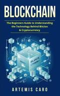 Blockchain: The Beginners Guide To Understanding The Technology Behind Bitcoin & Cryptocurrency