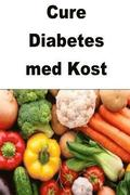 Cure Diabetes Med Kost