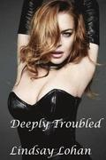 Deeply Troubled: Lindsay Lohan