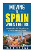 Moving To Spain When I Retire: The Complete Guide For Seniors Planning a Move To Spain
