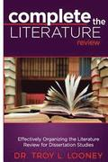 Complete the Literature Review: Effectively Organizing the Literature Review for Dissertation Studies