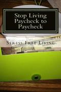 Stop Living Paycheck to Paycheck: Stress Free Retirement