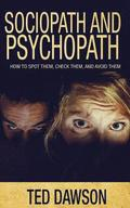 Sociopath and Psychopath: How to spot them, check them, and avoid them