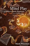 Mind Play: A Guide to Erotic Hypnosis