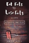 Eat Fats To Lose Fats (Ketogenic Diet): 21 Days Ketogenic Diet Plan For A Healthier And More Productive Lifestyle (Low Carb diet, LCHF, Ketogenic Diet