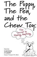 The Puppy, The Pen, and The Chewtoy: The Secret to Healing Anything