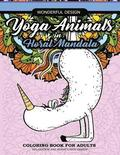 Yoga Animals in Floral Mandala Coloring Book For Adults: Relaxation And Mindfulness Design, Unicorn, Puppy Dog, Fox, Rabbit and More in Yoga Practice