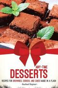 Any-Time Desserts: Recipes for Brownies, Cookies, and Cakes Made in a Flash