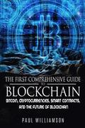The First Comprehensive Guide To Blockchain: Bitcoin, Cryptocurrencies, Smart Contracts, And the Future of Bitcoin