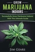 Growing Marijuana: Grow Cannabis Indoors Guide, Get A Successful Grow, Marijuana Horticulture, Grow Weed At home, Hydroponics, Dank Weed,