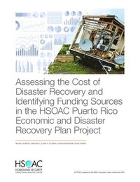 Assessing the Cost of Disaster Recovery and Identifying Funding Sources in the Hsoac Puerto Rico Economic and Disaster Recovery Plan Project