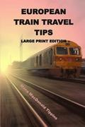 European Train Travel Tips: Large Print Edition