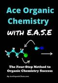 Ace Organic Chemistry with Ease: The Four-Step Method for O-Chem Success