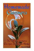 Homemade Cleaners: 50 DIY Cleaners Recipes for Your Home: (Homemade Cleaning Products, Organic Cleaners)