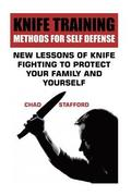 Knife Training Methods for Self Defense: New Lessons of Knife Fighting to Protect Your Family and Yourself: (Self-Defense, Self Protection)