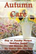 Autumn Care: Over 100 Amazing Natural Toxic-Free Recipes with Essential Oils For Perfect Skin And Hair: (Essential Oils, Skin Care,
