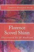 Florence Scovel Shinn: Complete Works Illustrated