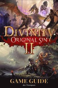 Divinity: Original Sin 2 Guide Book: Strategy guide packed with information about walkthroughs, quests, skills and abilities and