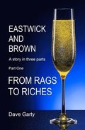 Eastwick and Brown: Part One - From Rags To Riches