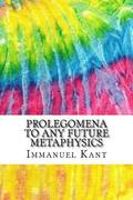 Prolegomena to Any Future Metaphysics: Includes MLA Style Citations for Scholarly Secondary Sources, Peer-Reviewed Journal Articles and Critical Essay