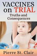 Vaccines on Trial: Truths and Consequences