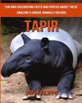Tapir: Fun and Fascinating Facts and Photos about These Amazing & Unique Animals for Kids