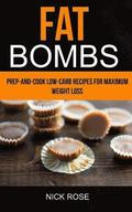 Fat Bombs: Prep-And-Cook Low-Carb Recipes For Maximum Weight Loss