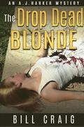 The Drop Dead Blonde: An Aj Harker Mystery