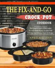 The Fix-And-Go Crock-Pot Cookbook: The Complete Guide of Slow Cooker for Your Family at Any Occasion with 101 Easy and Delicious Crock-Pot Recipes( Po