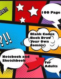 Blank Comic Book Draw Your Own Comics: Notebook and Sketchbook for Adults 100 Page