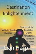 Destination Enlightenment with In-Depth Coverage: of synchronicity, kundalini, Shakti, enlightenment, meditation, third-eye, chakras, awakenings, pers