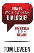 How To Write Awesome Dialogue! For Fiction, Film, and Theatre: 2nd Edition